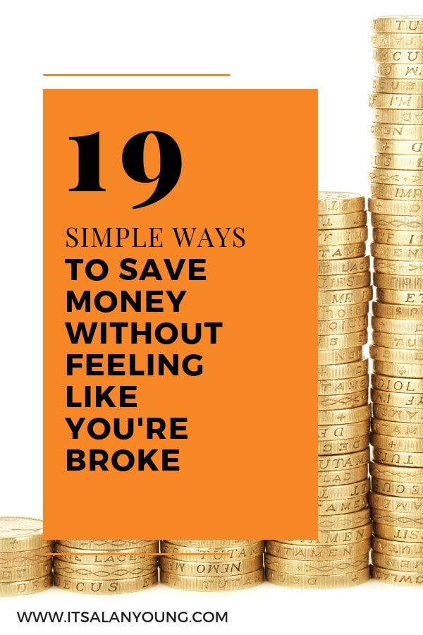 How to save money without feeling like you're broke. These money saving ideas will help you put money aside without being ultra frugal. It's good to live a little thrifty from time to time but it's still good to feel like you actually have a life when saving. Check out these 19 simple ways to save money. #ItsAlanYoung #SaveMoney #Frugal #FrugalLiving #Thrifty