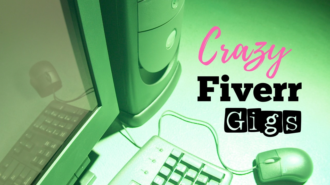 32 Crazy And Imaginative Fiverr Gigs That People Will Pay You For!